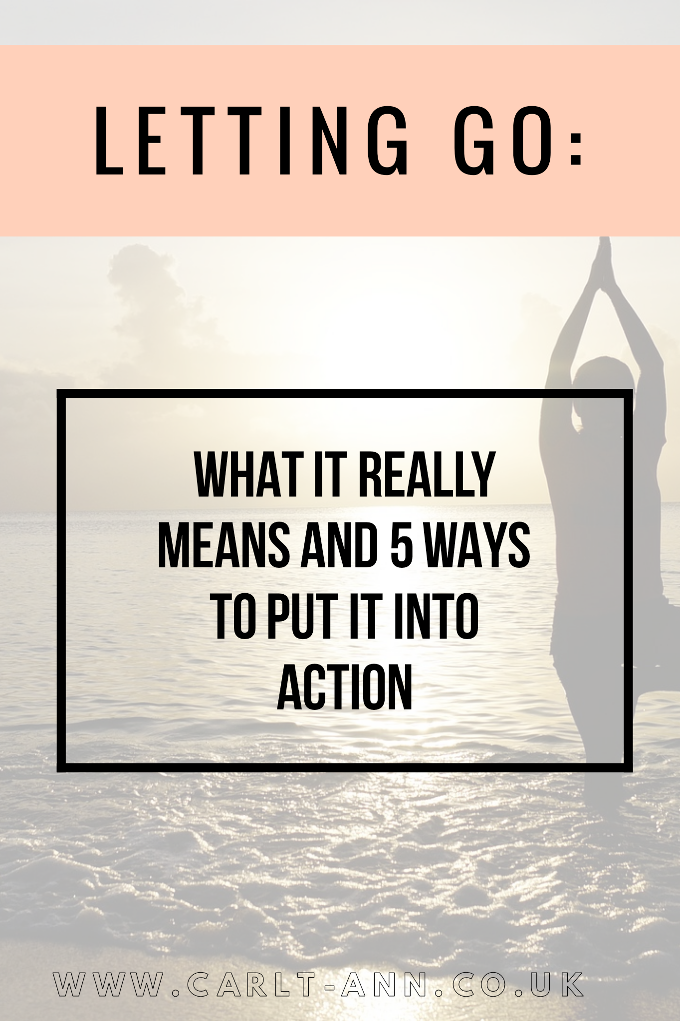 Letting Go: What it Really Means and 5 Ways to Put it into Action – Carly  Ann